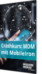 Unser Crashkurs zu MDM mit MobileIron