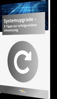 Unser Whitepaper zum Thema Systemupgrade - 5 Tipps zur erfolgreichen Umsetzung