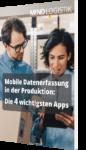 Unser Whitepaper zum Thema Mobile Datenerfassung in der Produktion: Die 4 wichtigsten Apps